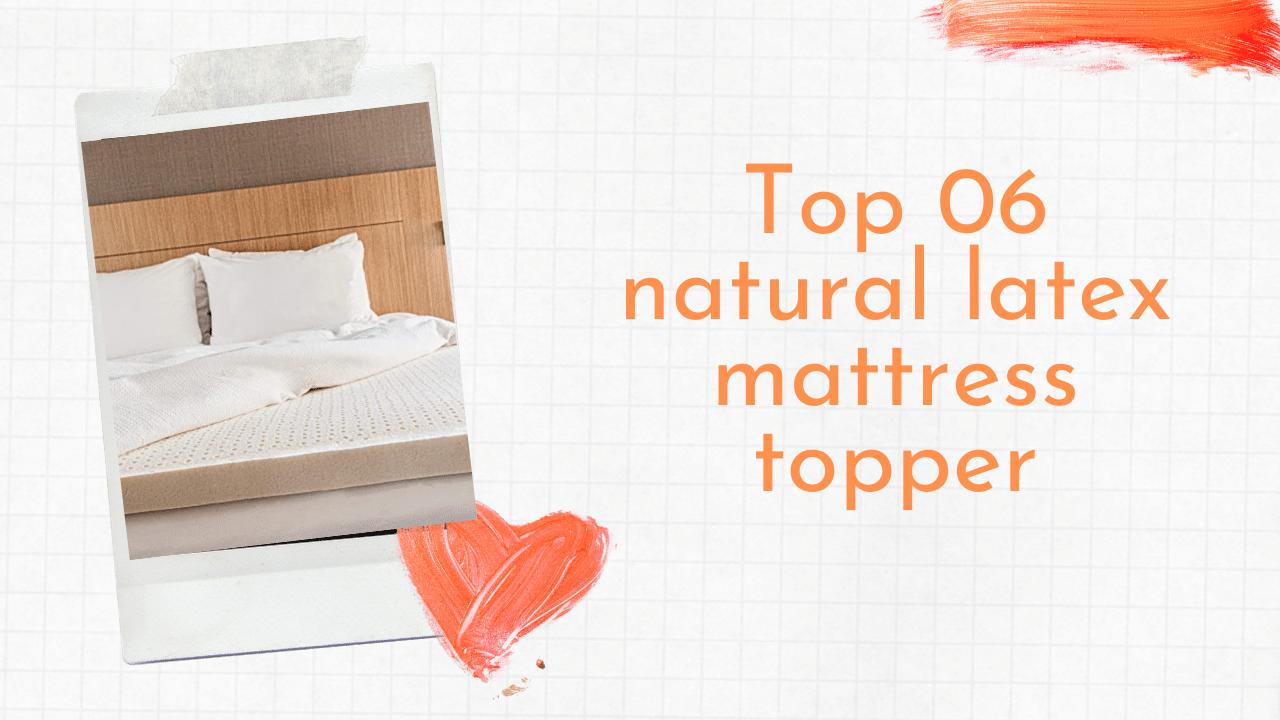 Best natural latex mattress toppers